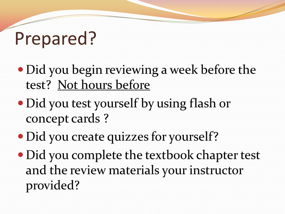 Prepared. Did you begin reviewing a week before the test.