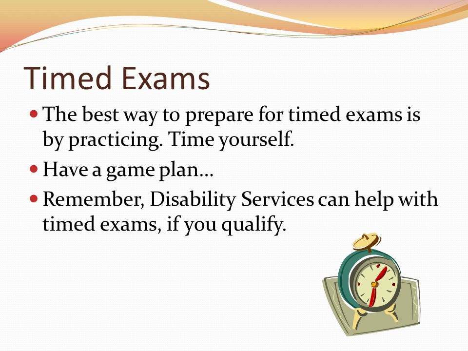 Timed Exams The best way to prepare for timed exams is by practicing.
