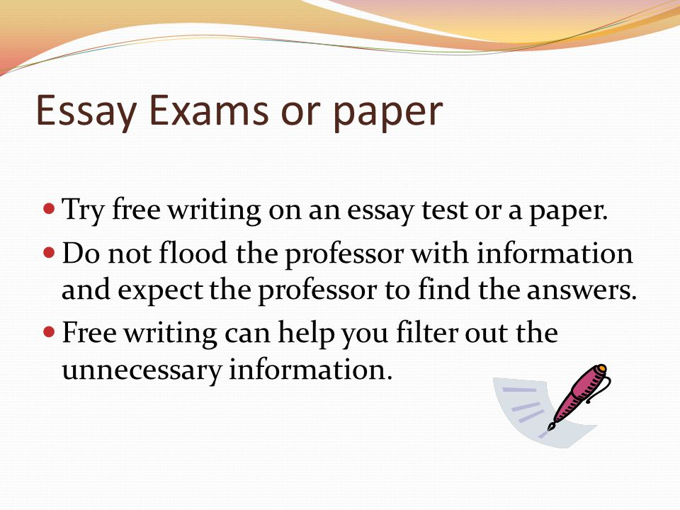 Essay Exams or paper Try free writing on an essay test or a paper.