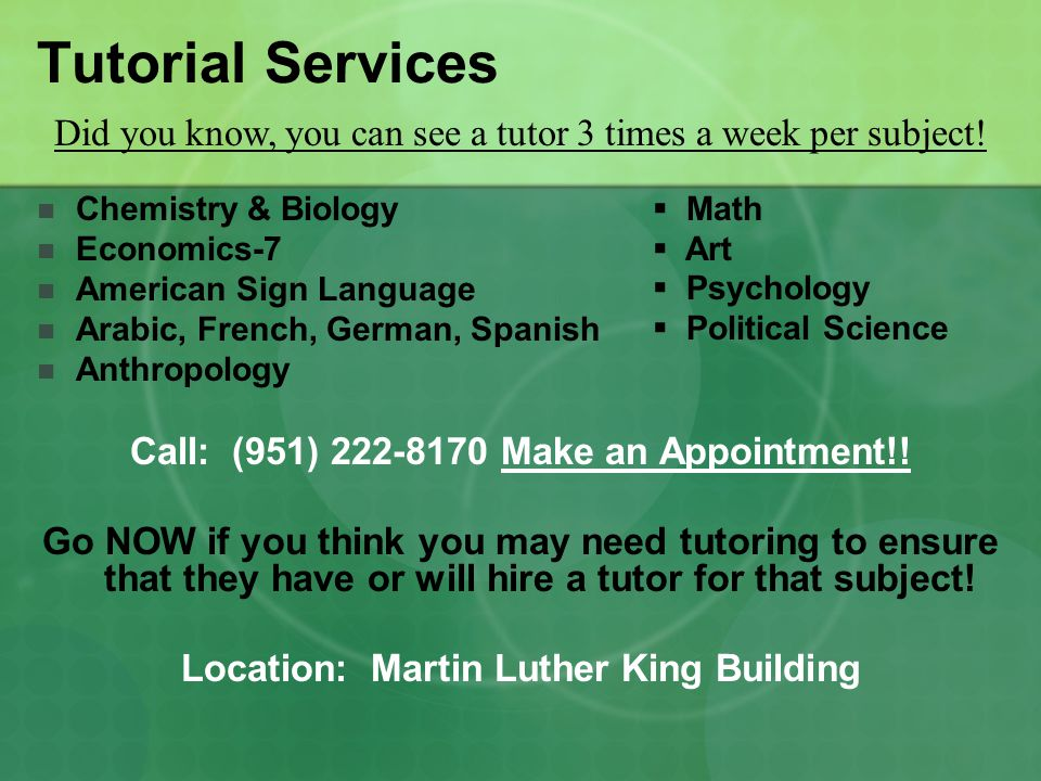 Tutorial Services Chemistry & Biology Economics-7 American Sign Language Arabic, French, German, Spanish Anthropology Call: (951) Make an Appointment!.