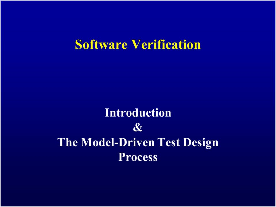 Software Verification Introduction & The Model-Driven Test Design Process