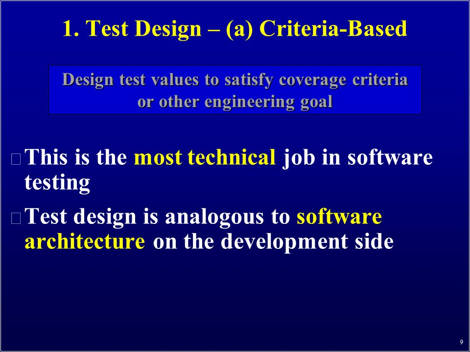 1. Test Design – (a) Criteria-Based n This is the most technical job in software testing n Test design is analogous to software architecture on the de