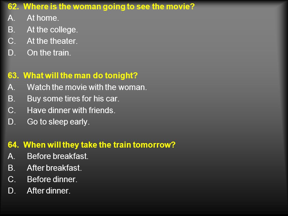 62.Where is the woman going to see the movie. A.At home.