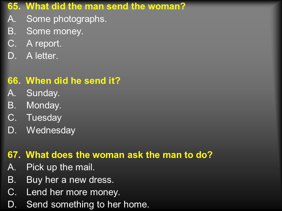 65.What did the man send the woman. A.Some photographs.
