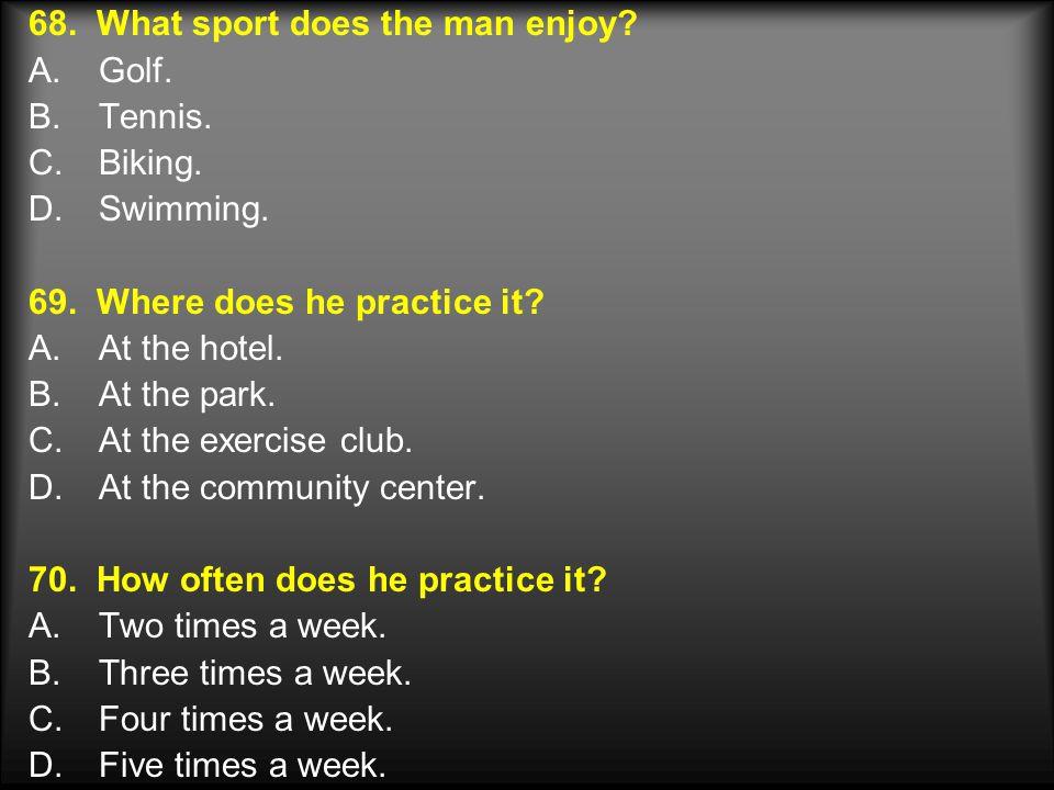 68.What sport does the man enjoy. A.Golf. B.Tennis.