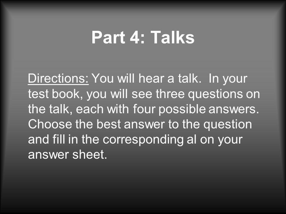 Part 4: Talks Directions: You will hear a talk.