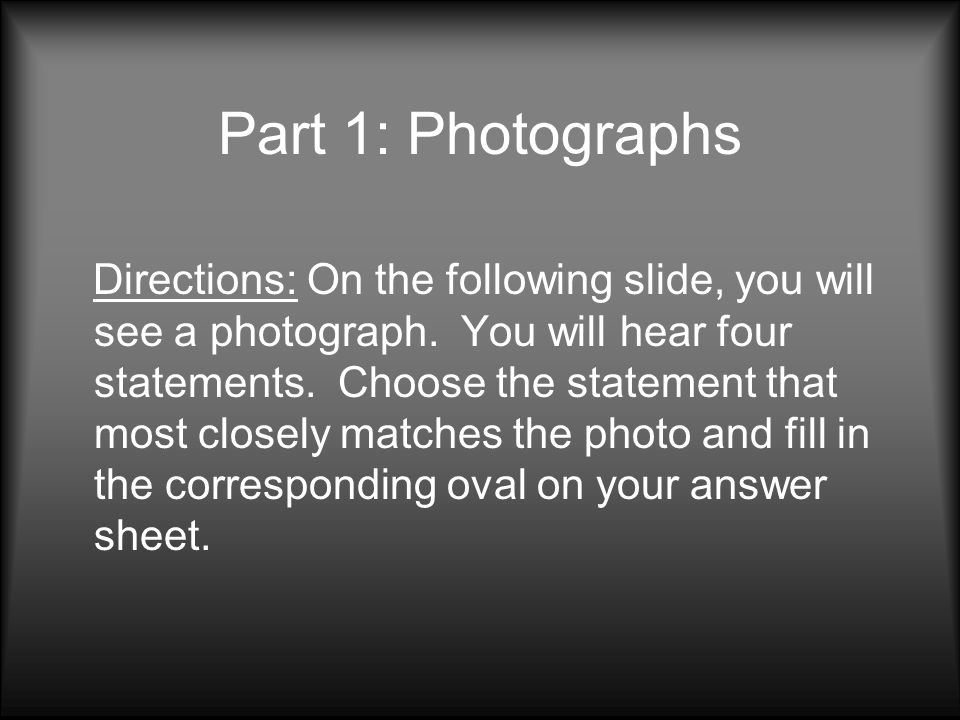 Part 1: Photographs Directions: On the following slide, you will see a photograph.
