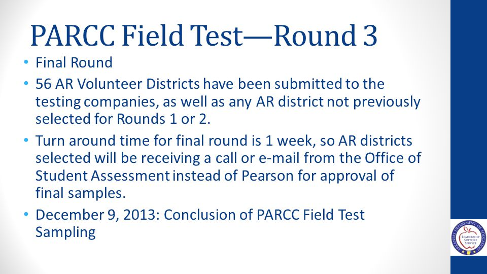 PARCC Field Test—Round 3 Final Round 56 AR Volunteer Districts have been submitted to the testing companies, as well as any AR district not previously