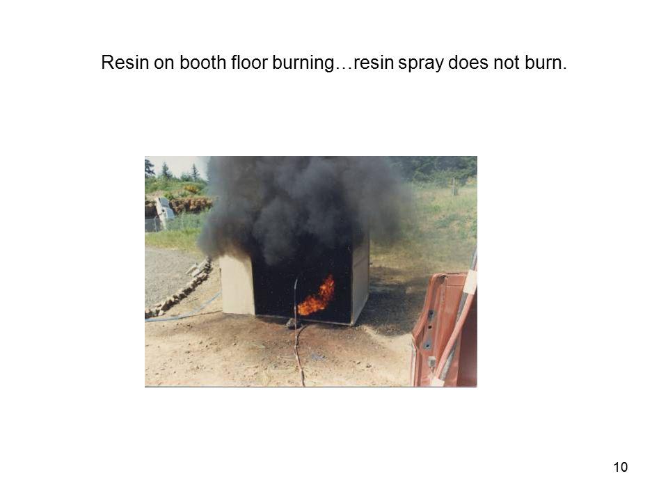 10 Resin on booth floor burning…resin spray does not burn.