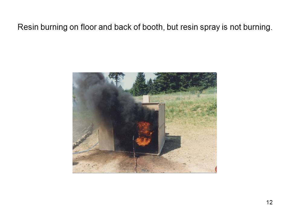 12 Resin burning on floor and back of booth, but resin spray is not burning.