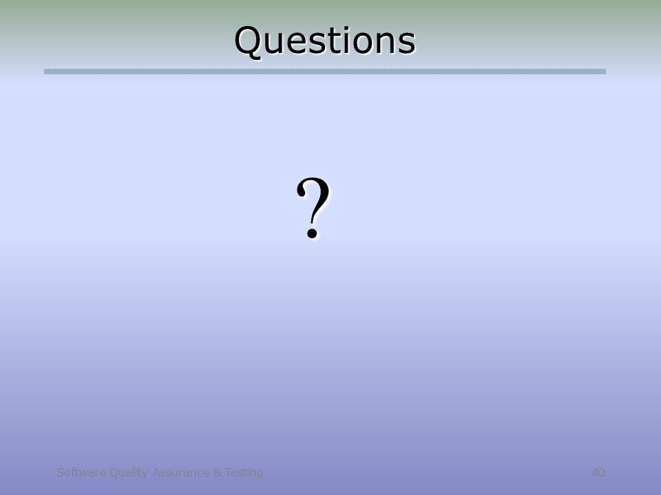 Software Quality Assurance & Testing 40 Questions ?