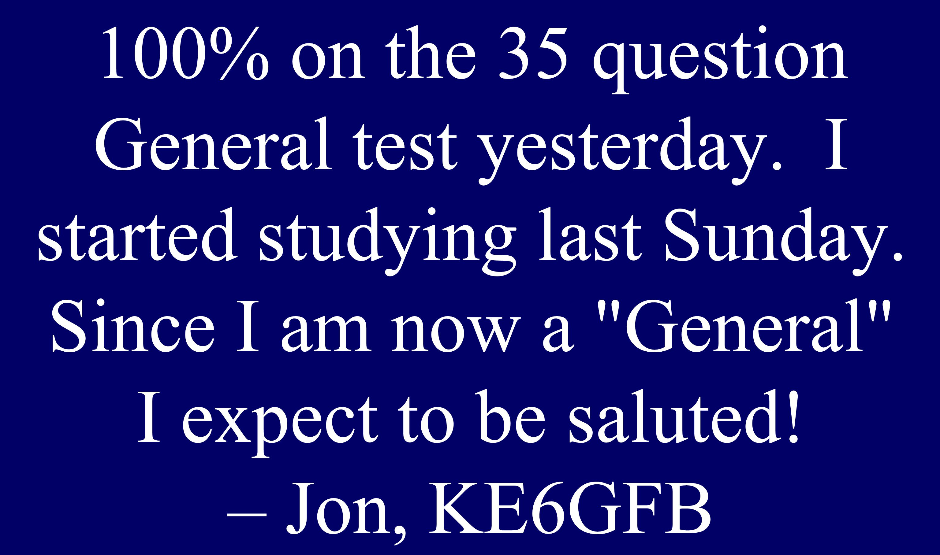 100% on the 35 question General test yesterday.I started studying last Sunday.