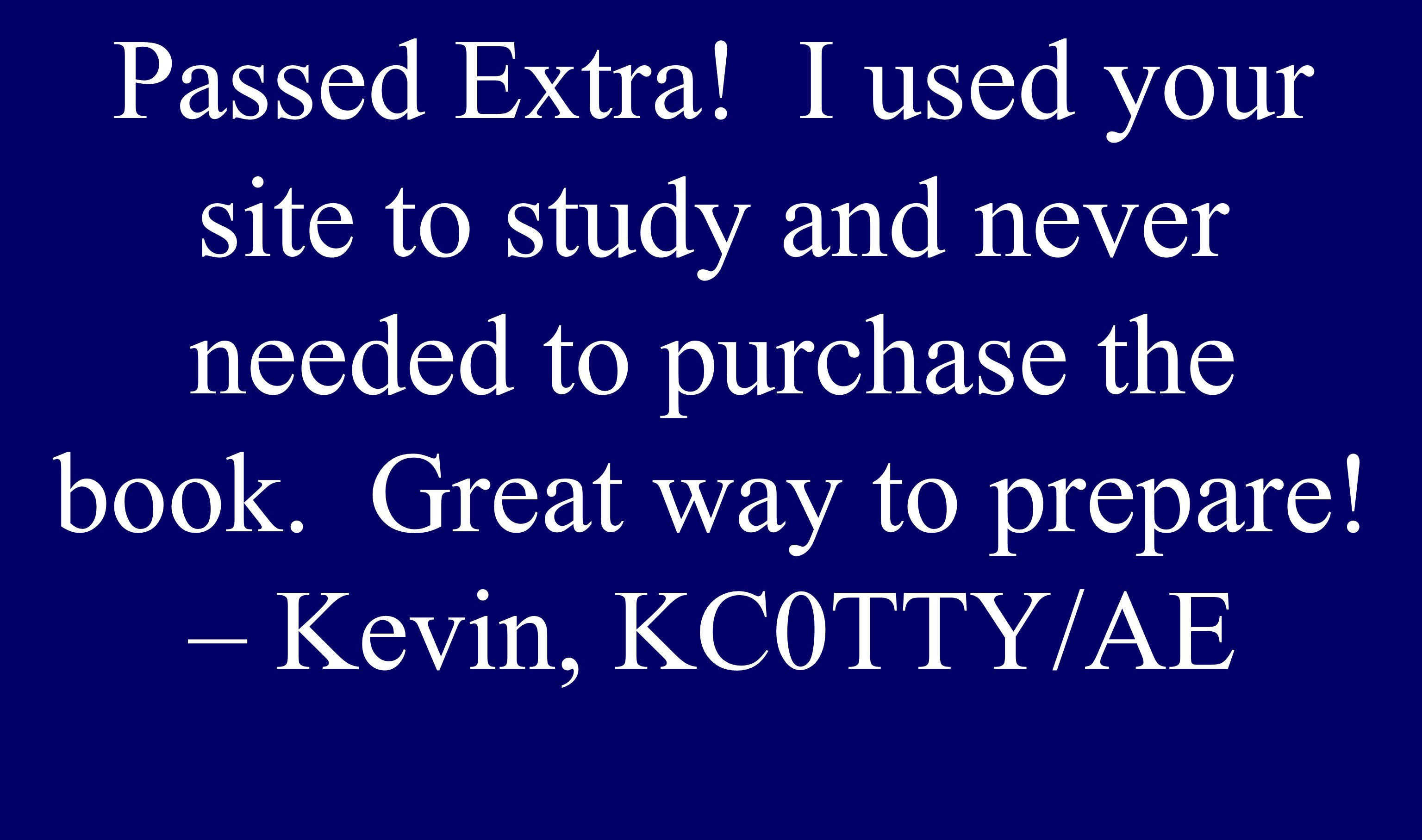 Passed Extra. I used your site to study and never needed to purchase the book.