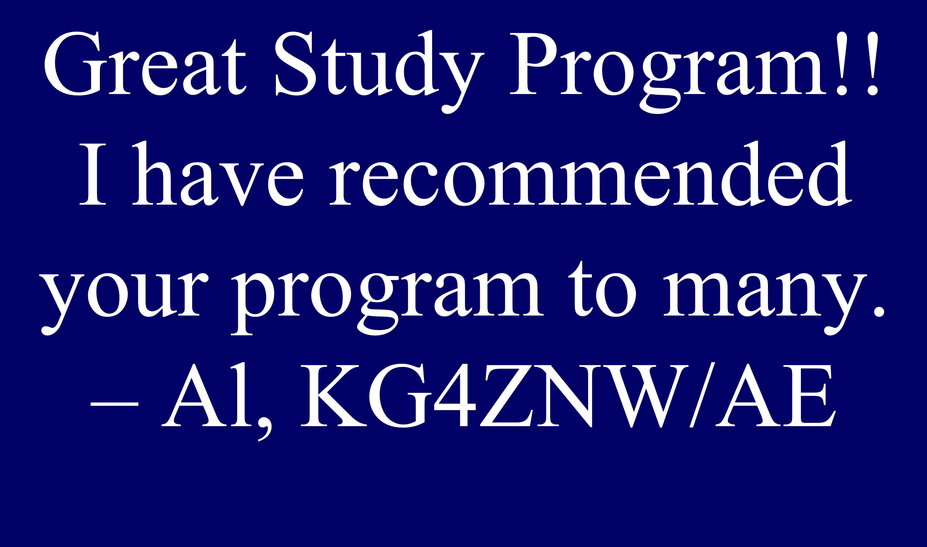 Multiple Test Great Study Program!! I have recommended your program to many. – Al, KG4ZNW/AE