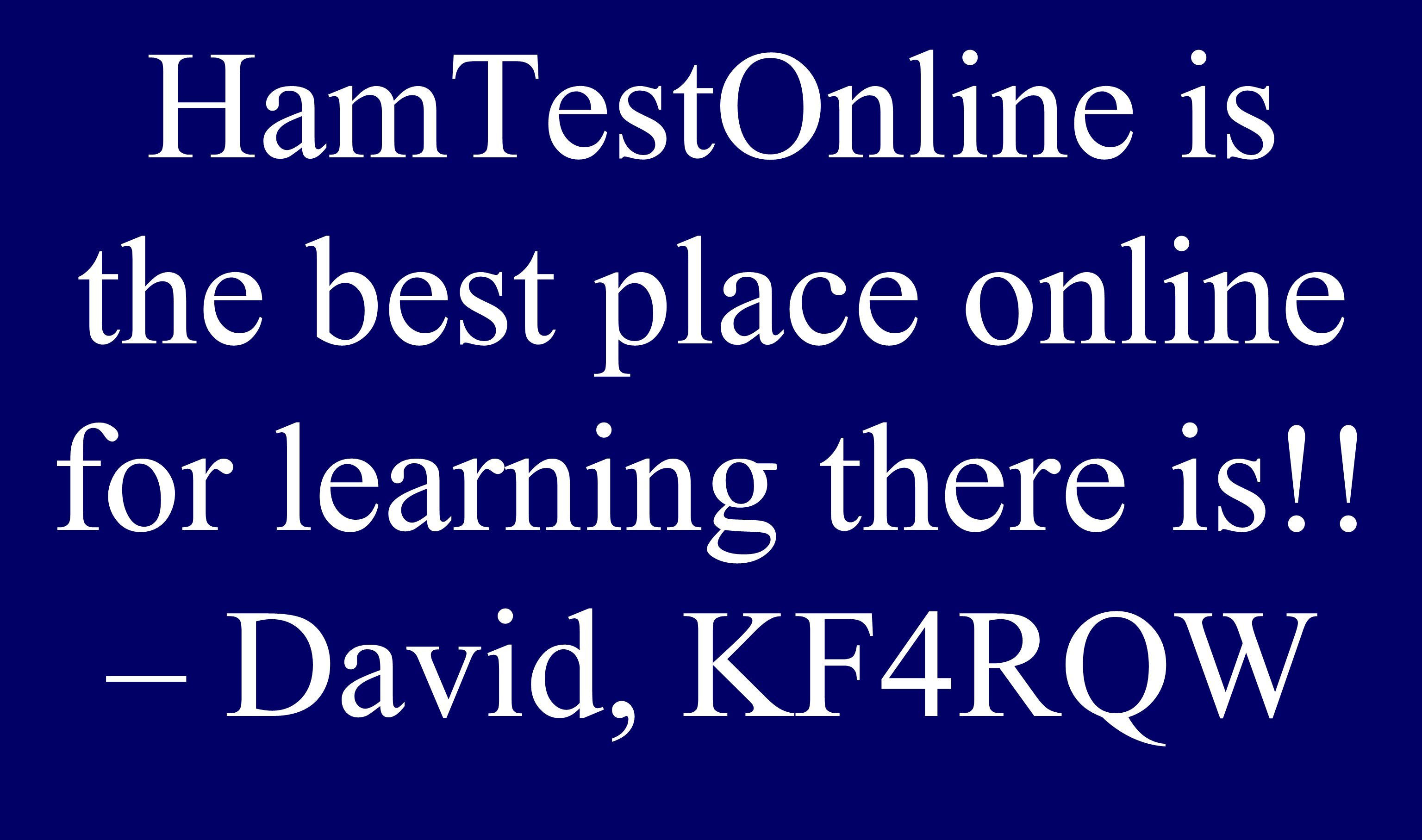 Senior HamTestOnline is the best place online for learning there is!! – David, KF4RQW