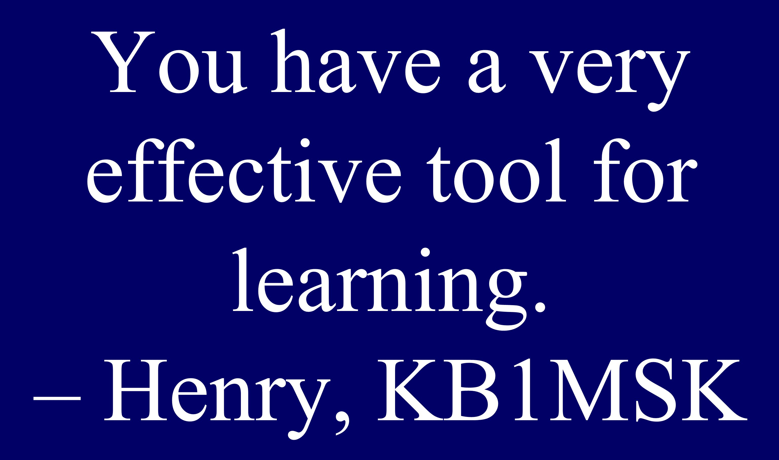 You're never too young... You have a very effective tool for learning. – Henry, KB1MSK