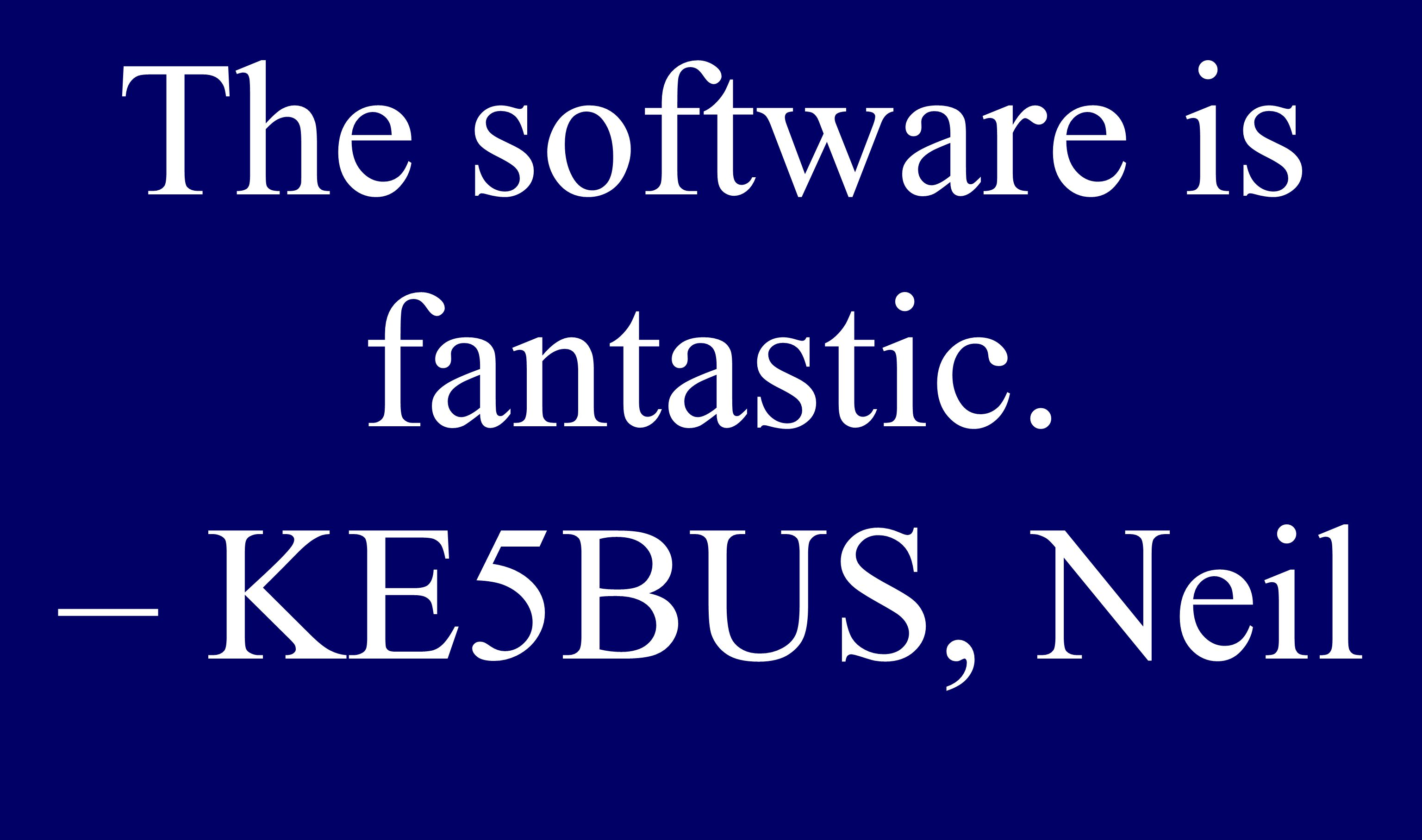 The software is fantastic. – KE5BUS, Neil