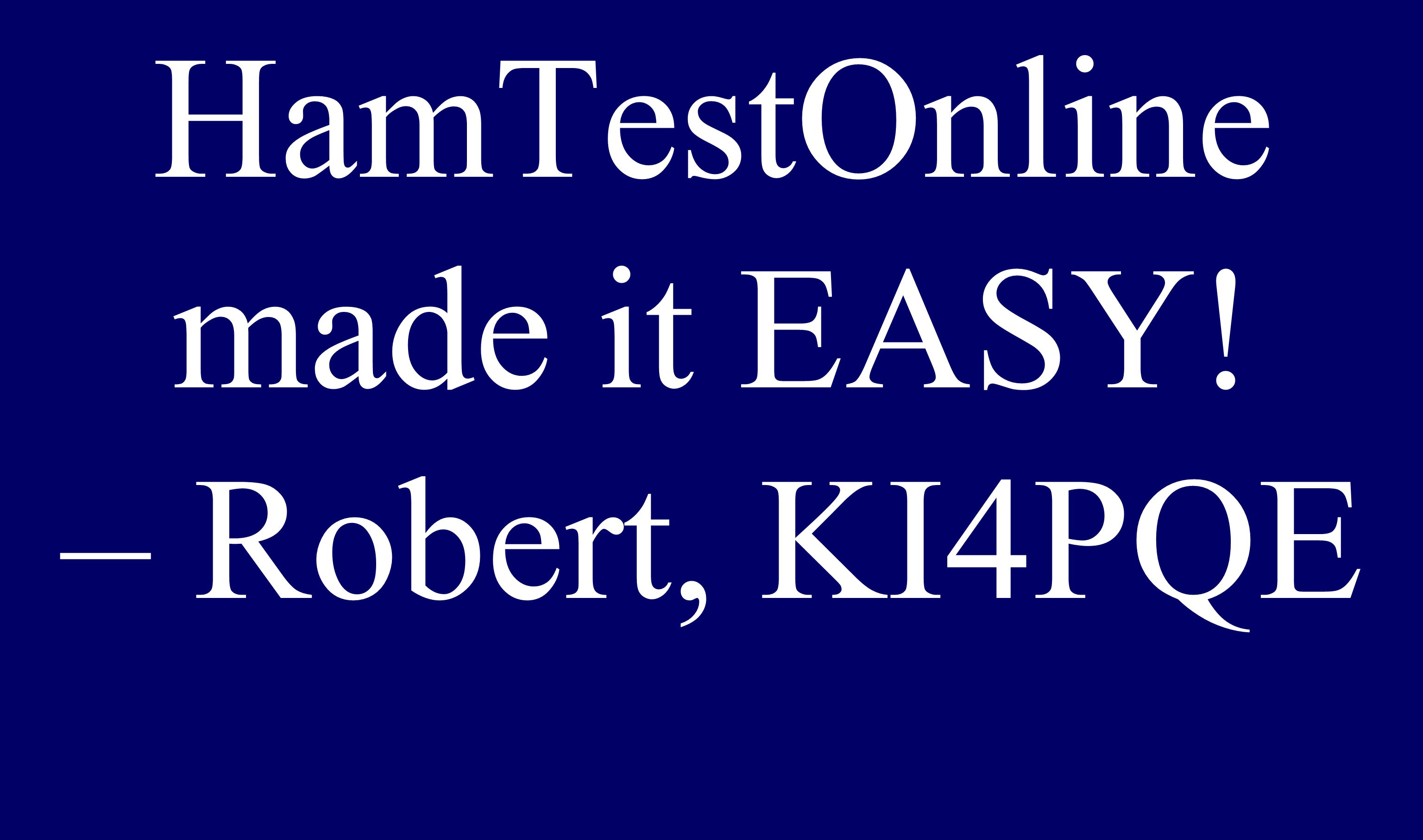 HamTestOnline made it EASY! – Robert, KI4PQE