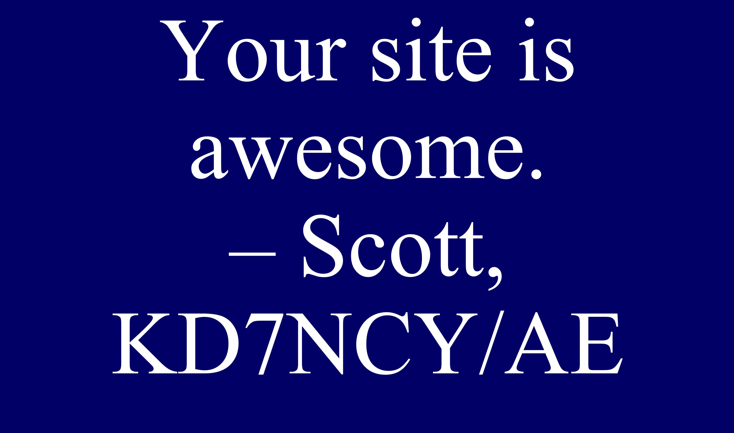 Senior Your site is awesome. – Scott, KD7NCY/AE