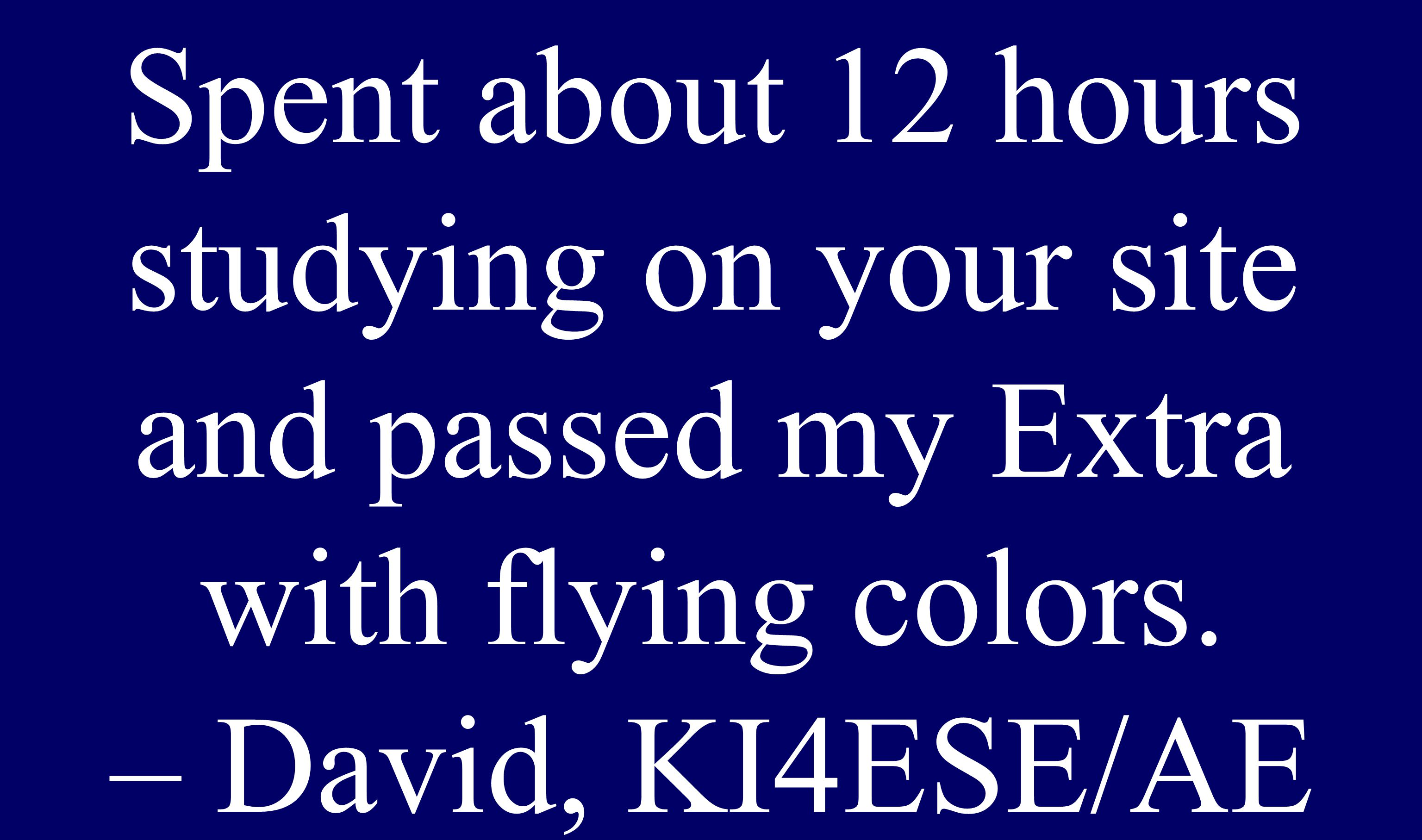 Upgrade Spent about 12 hours studying on your site and passed my Extra with flying colors. – David, KI4ESE/AE