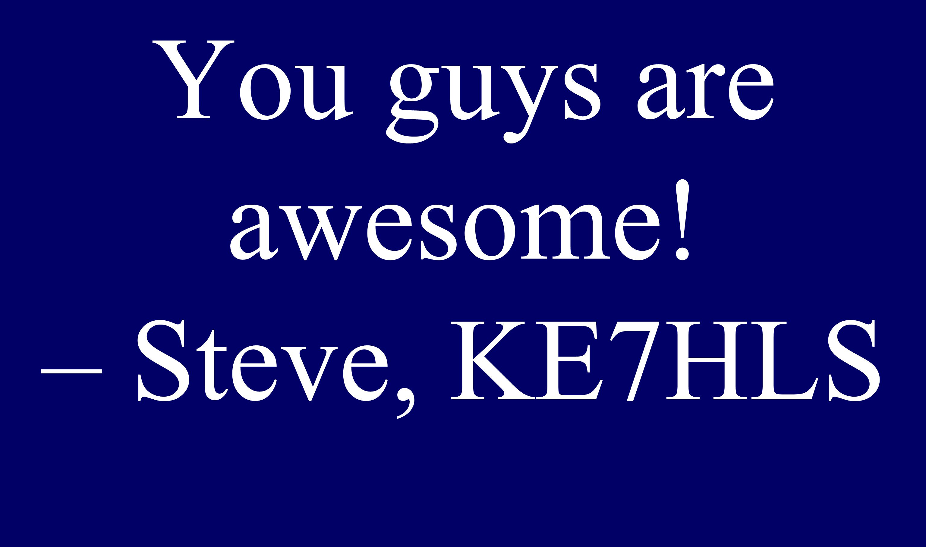 Scored 100% You guys are awesome! – Steve, KE7HLS