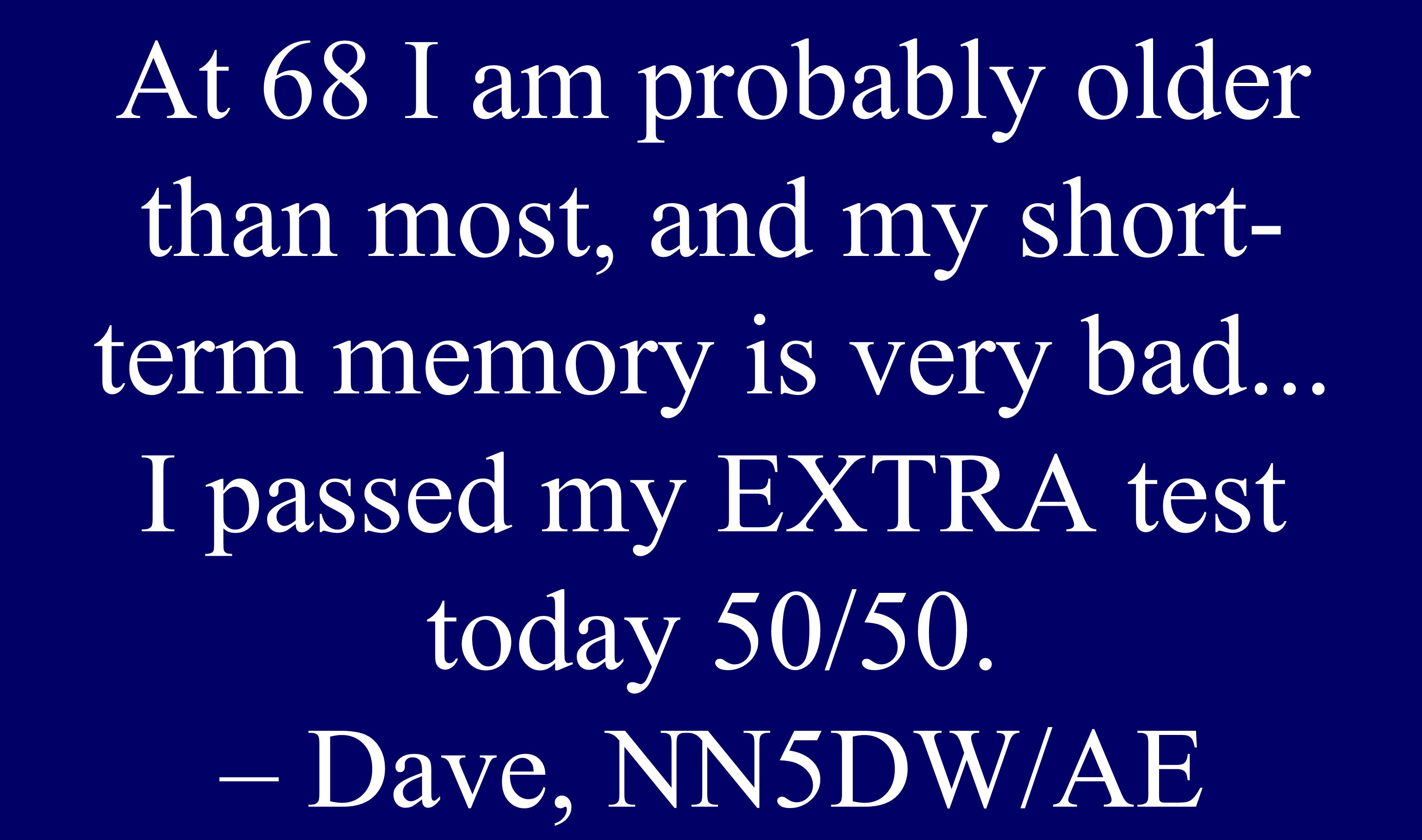 At 68 I am probably older than most, and my short- term memory is very bad...