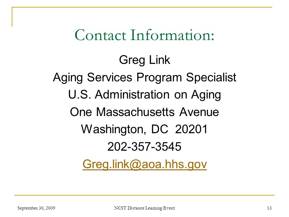 September 30, 2009 NCST Distance Learning Event 13 Contact Information: Greg Link Aging Services Program Specialist U.S.