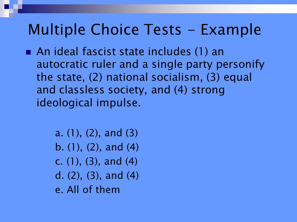 Multiple Choice Tests - Example An ideal fascist state includes (1) an autocratic ruler and a single party personify the state, (2) national socialism, (3) equal and classless society, and (4) strong ideological impulse.