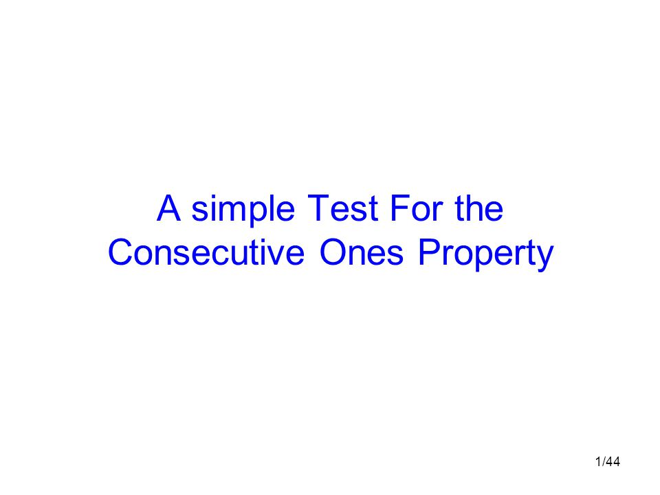 1/44 A simple Test For the Consecutive Ones Property