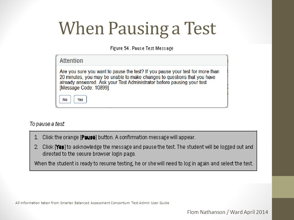 When Pausing a Test All information taken from Smarter Balanced Assessment Consortium Test Admin User Guide Flom Nathanson / Ward April 2014