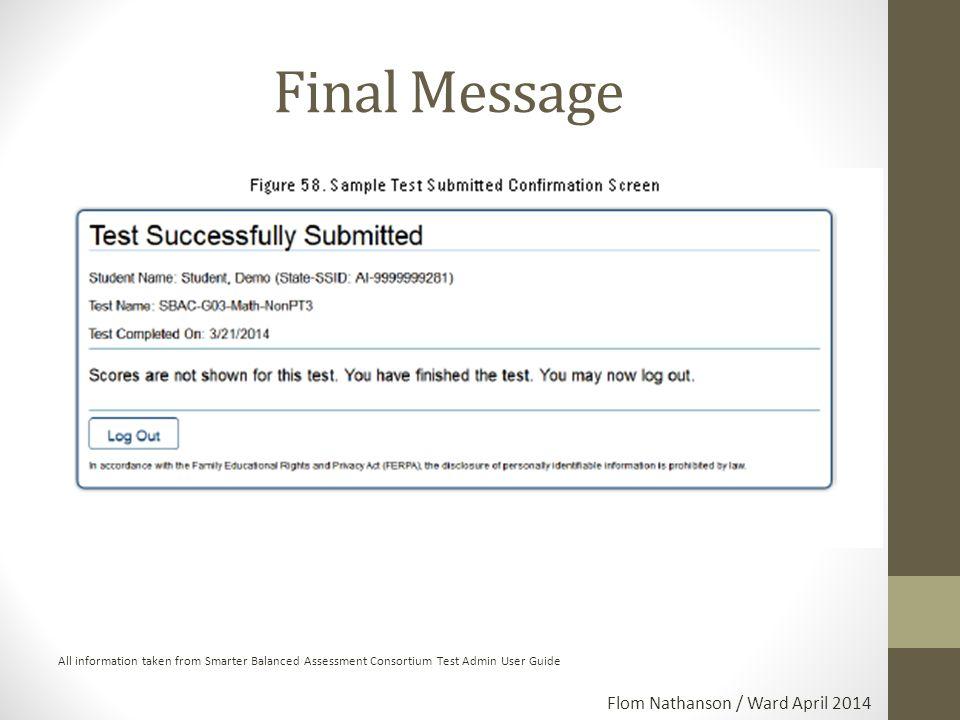 Final Message All information taken from Smarter Balanced Assessment Consortium Test Admin User Guide Flom Nathanson / Ward April 2014