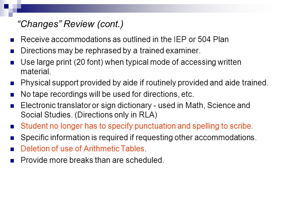 Changes Review (cont.) Receive accommodations as outlined in the IEP or 504 Plan Directions may be rephrased by a trained examiner.