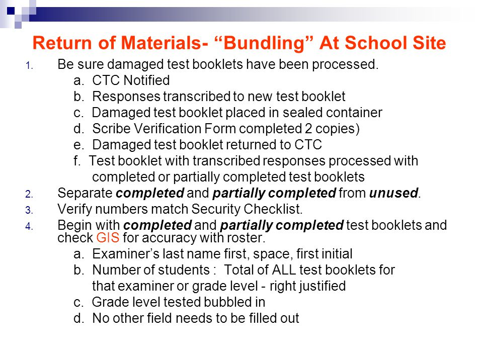 "Return of Materials- ""Bundling"" At School Site 1. Be sure damaged test booklets have been processed. a. CTC Notified b. Responses transcribed to new t"