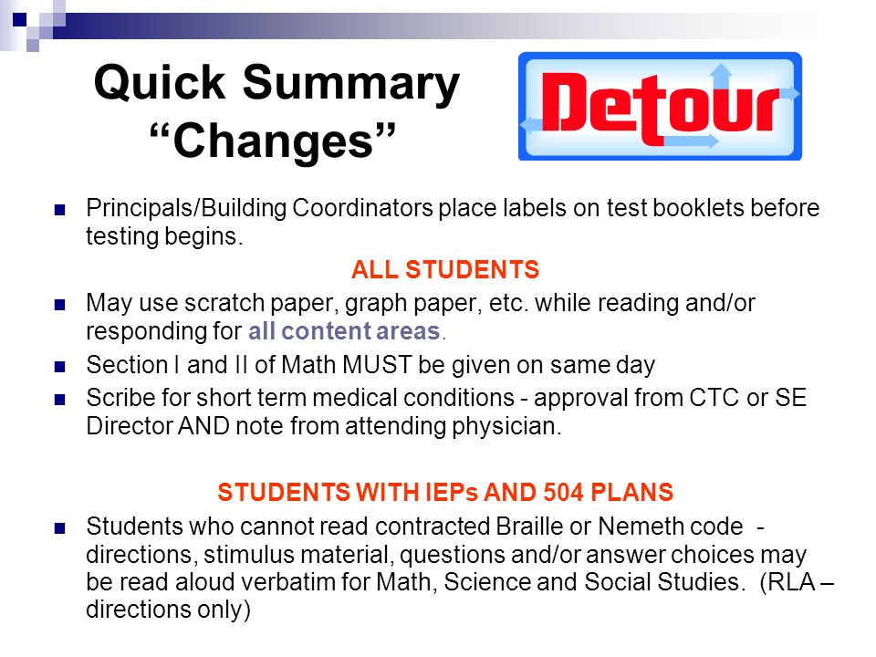 "Quick Summary ""Changes"" Principals/Building Coordinators place labels on test booklets before testing begins. ALL STUDENTS May use scratch paper, grap"