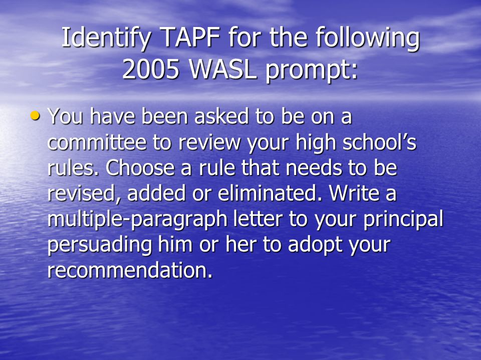 Identify TAPF for the following 2005 WASL prompt: You have been asked to be on a committee to review your high school's rules.