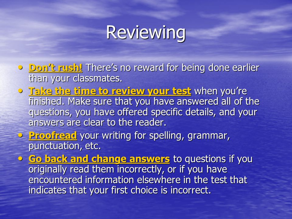 Reviewing Don't rush. There's no reward for being done earlier than your classmates.