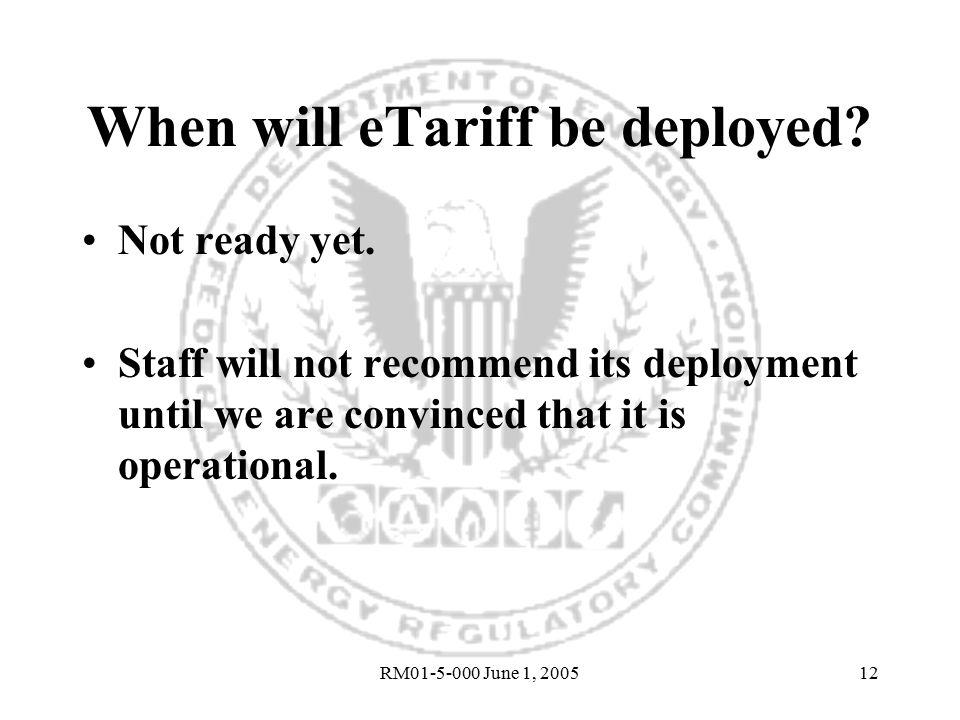 RM01-5-000 June 1, 200512 When will eTariff be deployed.