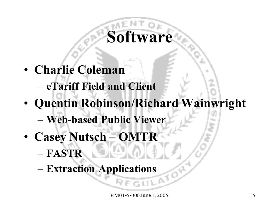 RM01-5-000 June 1, 200515 Software Charlie Coleman –eTariff Field and Client Quentin Robinson/Richard Wainwright –Web-based Public Viewer Casey Nutsch – OMTR –FASTR –Extraction Applications
