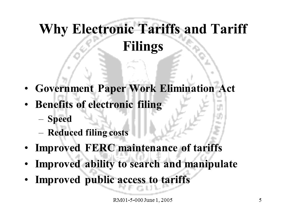 RM01-5-000 June 1, 20055 Why Electronic Tariffs and Tariff Filings Government Paper Work Elimination Act Benefits of electronic filing –Speed –Reduced filing costs Improved FERC maintenance of tariffs Improved ability to search and manipulate Improved public access to tariffs