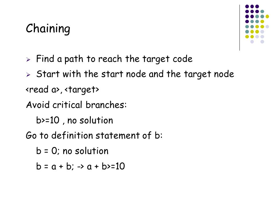 47 Chaining  Find a path to reach the target code  Start with the start node and the target node, Avoid critical branches: b>=10, no solution Go to