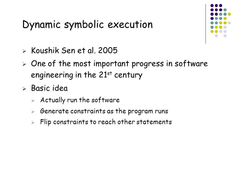50 Dynamic symbolic execution  Koushik Sen et al. 2005  One of the most important progress in software engineering in the 21 st century  Basic idea