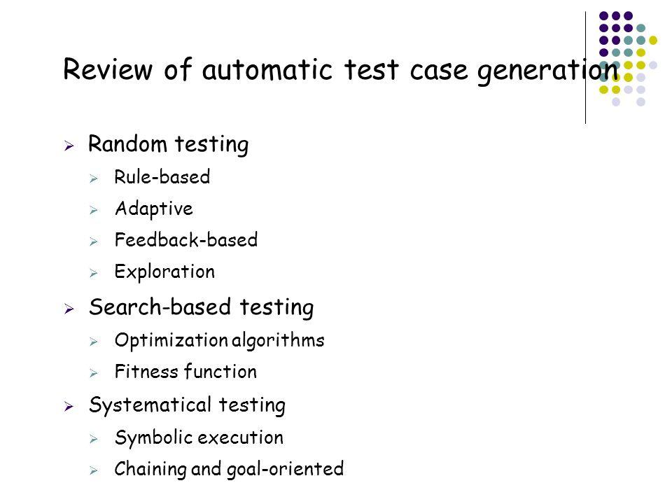 53 Review of automatic test case generation  Random testing  Rule-based  Adaptive  Feedback-based  Exploration  Search-based testing  Optimizat