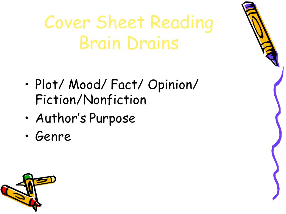 Cover Sheet Reading Brain Drains Plot/ Mood/ Fact/ Opinion/ Fiction/Nonfiction Author's Purpose Genre