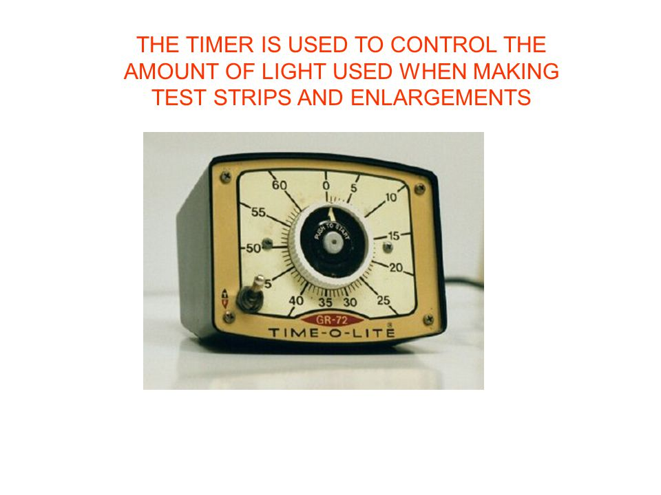 THE TIMER IS USED TO CONTROL THE AMOUNT OF LIGHT USED WHEN MAKING TEST STRIPS AND ENLARGEMENTS