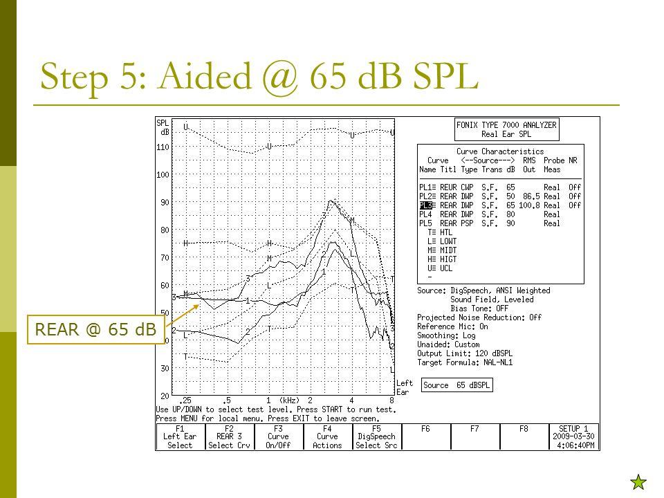 Step 5: Aided @ 65 dB SPL REAR @ 65 dB