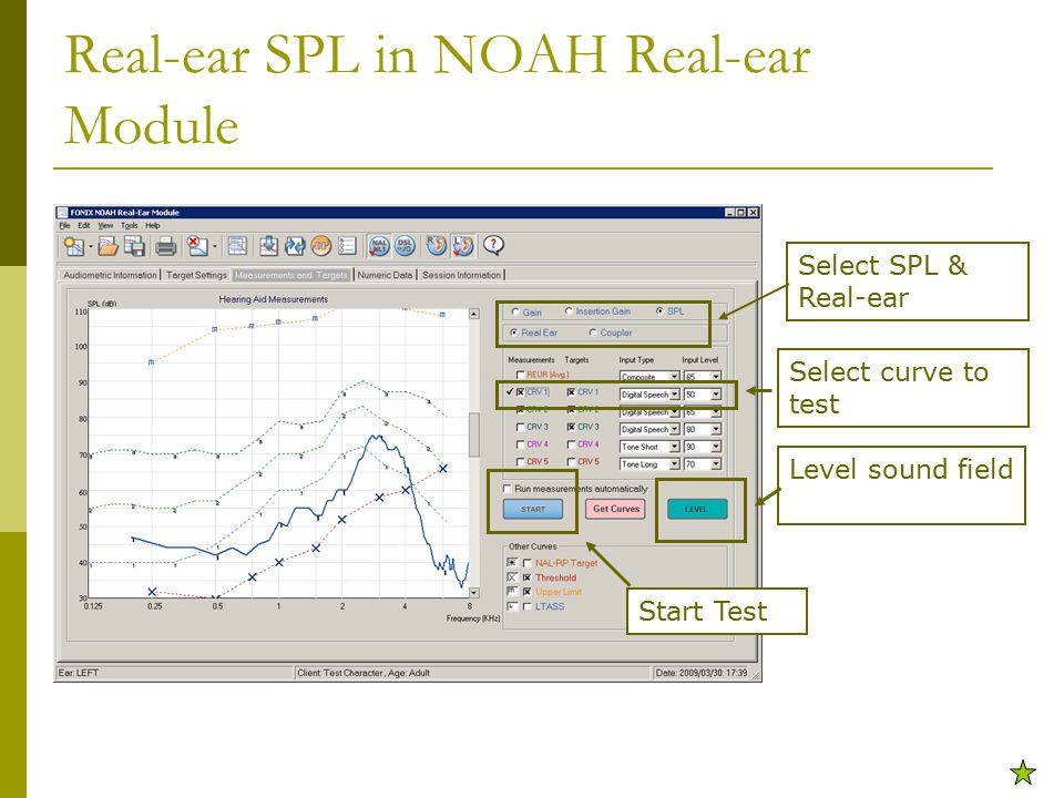 Real-ear SPL in NOAH Real-ear Module Select SPL & Real-ear Select curve to test Level sound field Start Test