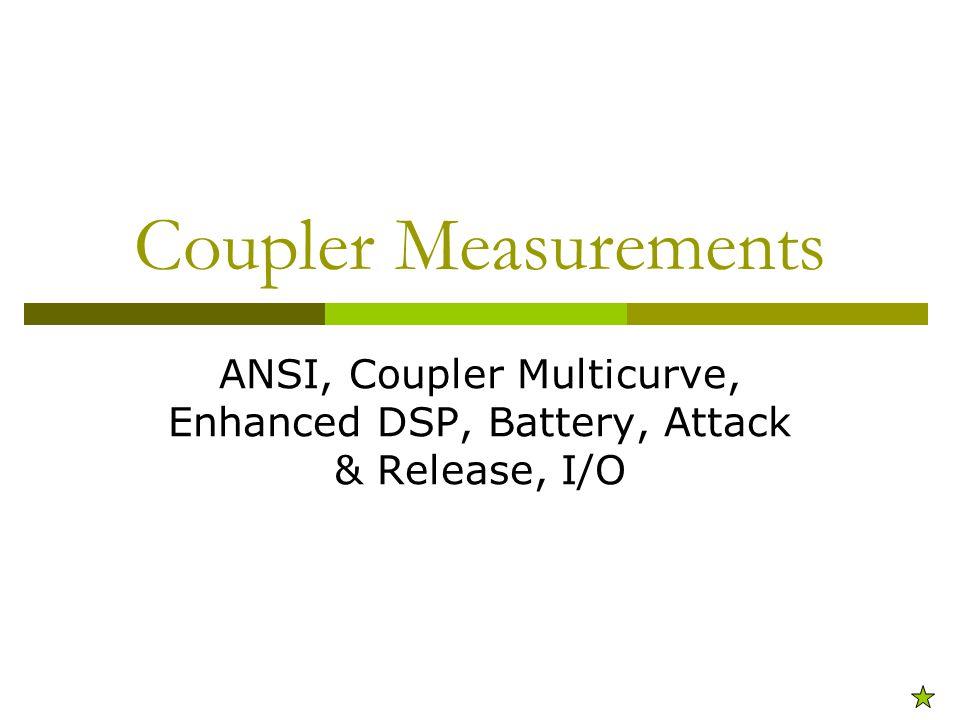 Coupler Measurements ANSI, Coupler Multicurve, Enhanced DSP, Battery, Attack & Release, I/O