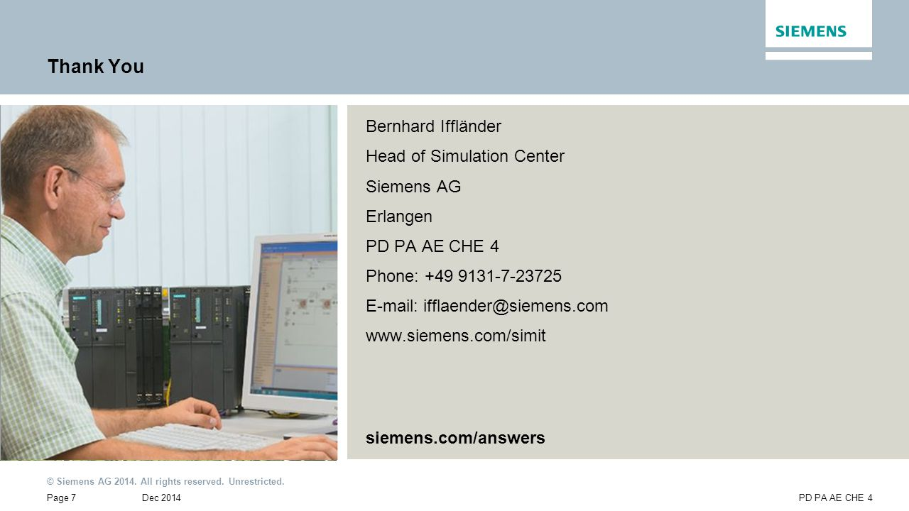 © Siemens AG 2014. All rights reserved. Unrestricted. Dec 2014Page 7PD PA AE CHE 4 Bernhard Iffländer Head of Simulation Center Siemens AG Erlangen PD