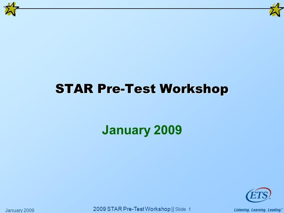 2009 STAR Pre-Test Workshop || Slide 1 January 2009 STAR Pre-Test Workshop January 2009