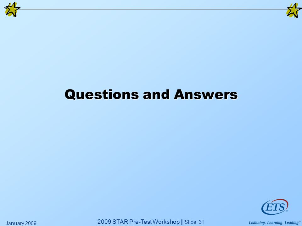 2009 STAR Pre-Test Workshop || Slide 31 January 2009 Questions and Answers